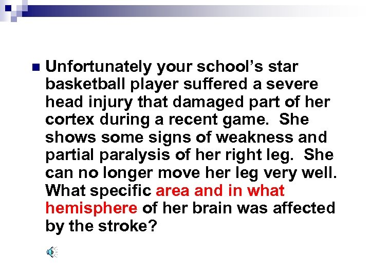 n Unfortunately your school's star basketball player suffered a severe head injury that damaged