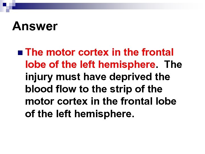Answer n The motor cortex in the frontal lobe of the left hemisphere. The