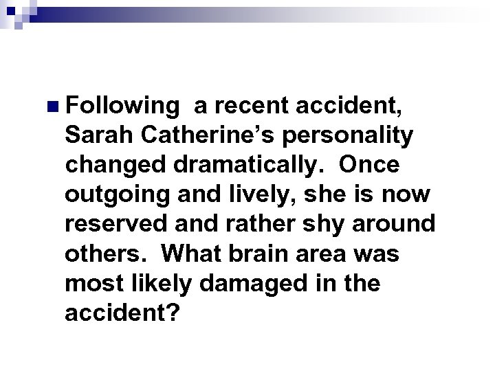 n Following a recent accident, Sarah Catherine's personality changed dramatically. Once outgoing and lively,