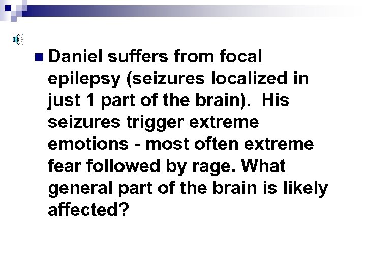 n Daniel suffers from focal epilepsy (seizures localized in just 1 part of the
