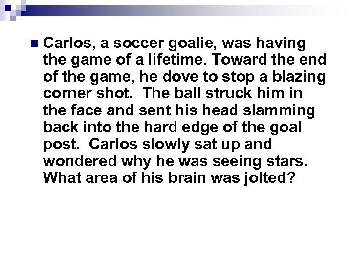n Carlos, a soccer goalie, was having the game of a lifetime. Toward the