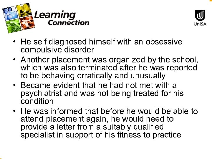 • He self diagnosed himself with an obsessive compulsive disorder • Another placement