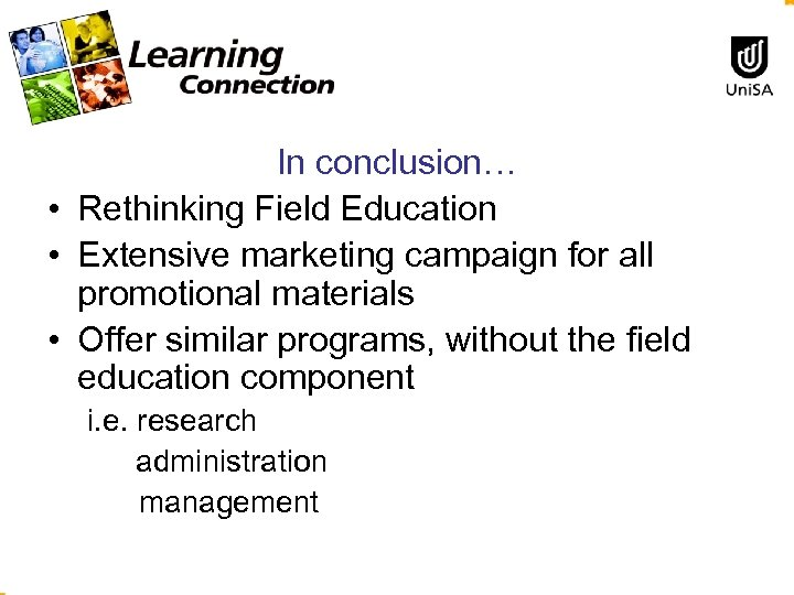 In conclusion… • Rethinking Field Education • Extensive marketing campaign for all promotional materials