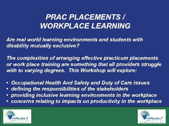 PRAC PLACEMENTS / WORKPLACE LEARNING Are real world learning environments and students with disability