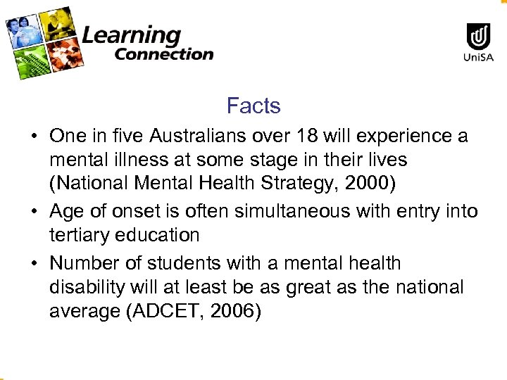 Facts • One in five Australians over 18 will experience a mental illness at