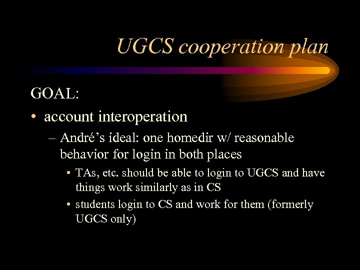 UGCS cooperation plan GOAL: • account interoperation – André's ideal: one homedir w/ reasonable