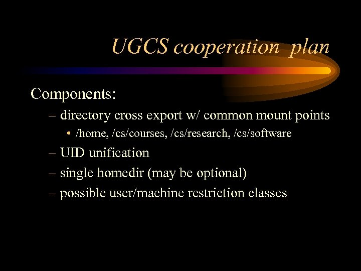 UGCS cooperation plan Components: – directory cross export w/ common mount points • /home,