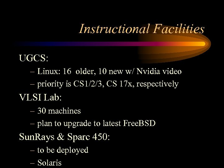 Instructional Facilities UGCS: – Linux: 16 older, 10 new w/ Nvidia video – priority