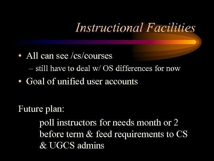 Instructional Facilities • All can see /cs/courses – still have to deal w/ OS