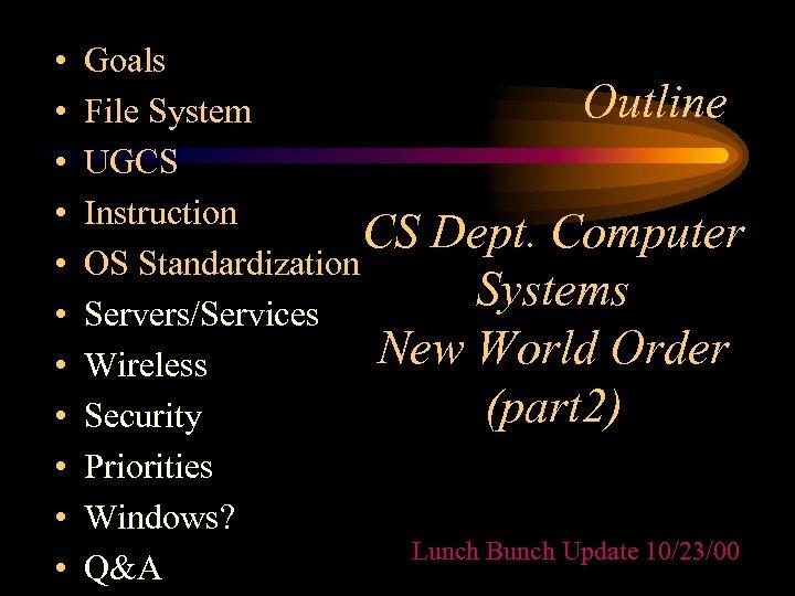 • • • Goals Outline File System UGCS Instruction CS Dept. Computer OS