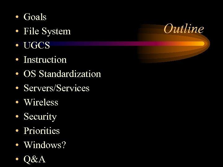 • • • Goals File System UGCS Instruction OS Standardization Servers/Services Wireless Security