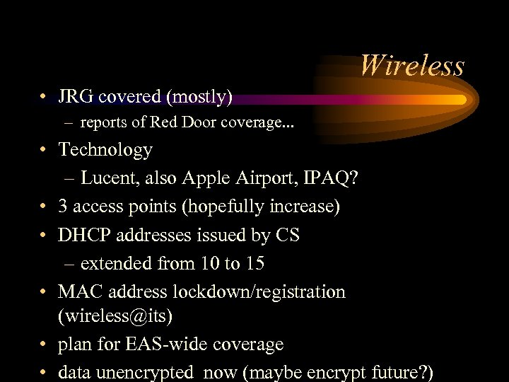 Wireless • JRG covered (mostly) – reports of Red Door coverage. . . •