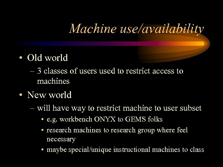 Machine use/availability • Old world – 3 classes of users used to restrict access