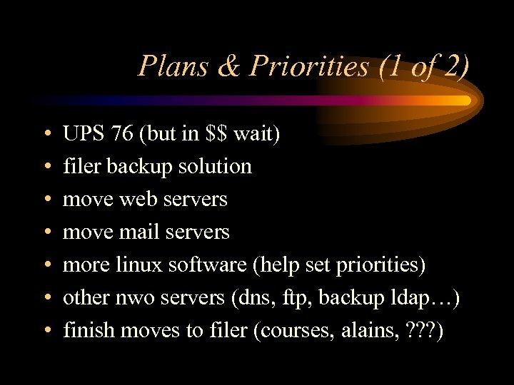Plans & Priorities (1 of 2) • • UPS 76 (but in $$ wait)