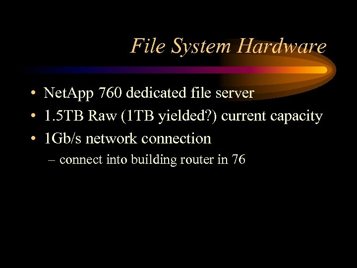 File System Hardware • Net. App 760 dedicated file server • 1. 5 TB