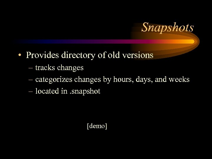 Snapshots • Provides directory of old versions – tracks changes – categorizes changes by