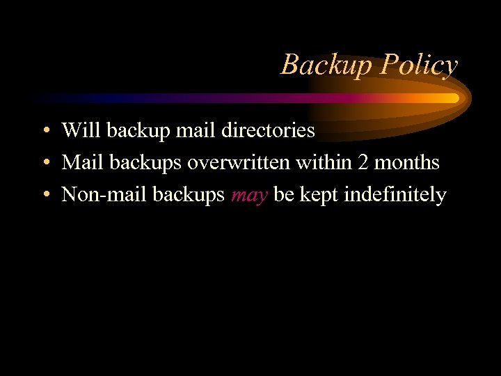 Backup Policy • Will backup mail directories • Mail backups overwritten within 2 months