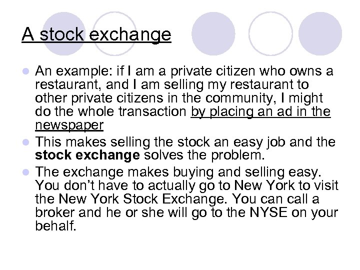 A stock exchange An example: if I am a private citizen who owns a
