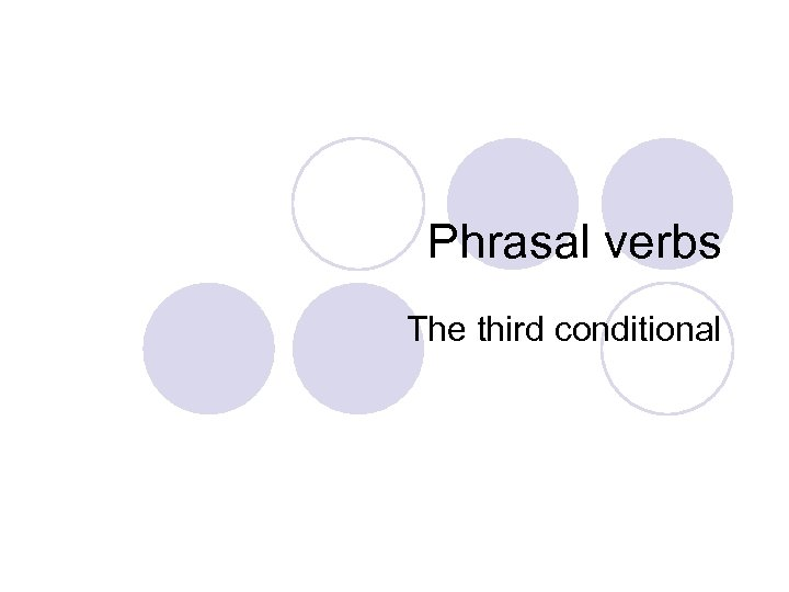 Phrasal verbs The third conditional