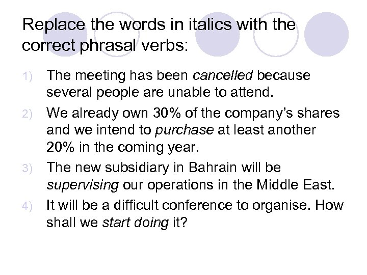 Replace the words in italics with the correct phrasal verbs: The meeting has been