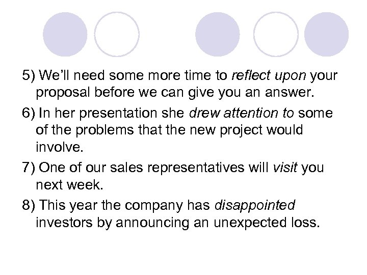 5) We'll need some more time to reflect upon your proposal before we can