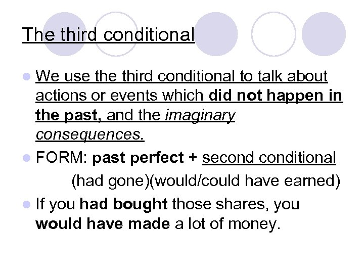 The third conditional l We use third conditional to talk about actions or events
