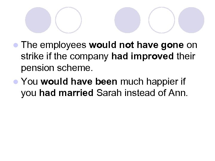 l The employees would not have gone on strike if the company had improved
