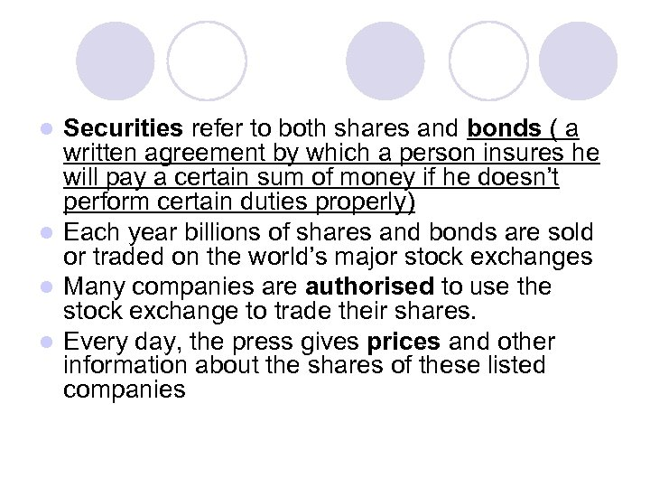 Securities refer to both shares and bonds ( a written agreement by which a