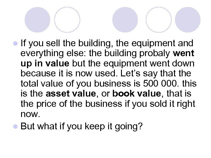 l If you sell the building, the equipment and everything else: the building probaly