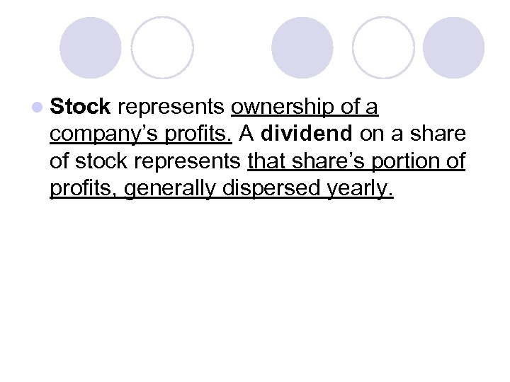 l Stock represents ownership of a company's profits. A dividend on a share of