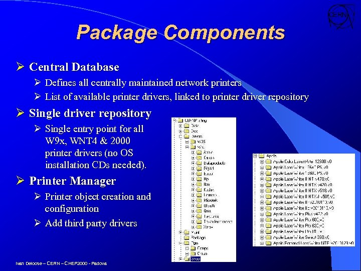 Package Components Ø Central Database Ø Defines all centrally maintained network printers Ø List