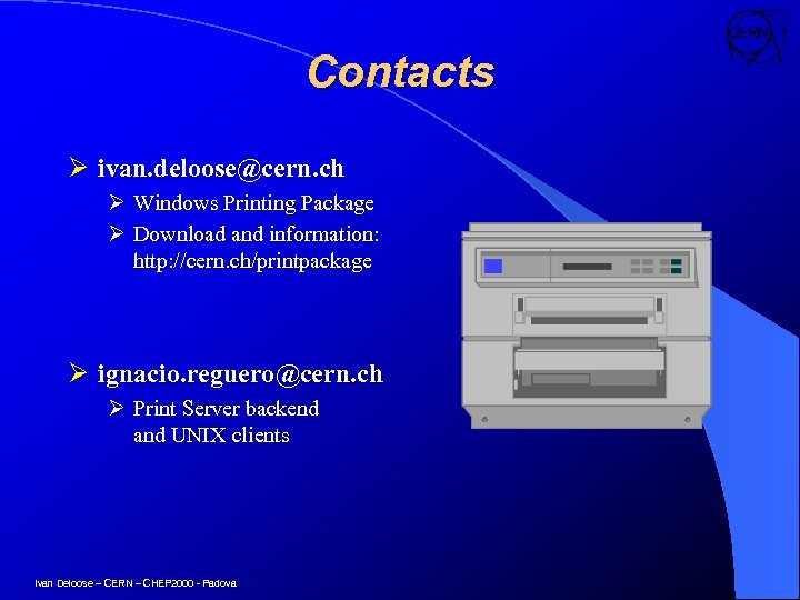 Contacts Ø ivan. deloose@cern. ch Ø Windows Printing Package Ø Download and information: http: