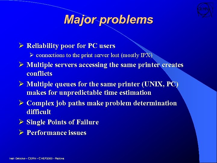 Major problems Ø Reliability poor for PC users Ø connections to the print server