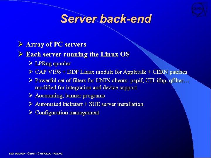 Server back-end Ø Array of PC servers Ø Each server running the Linux OS