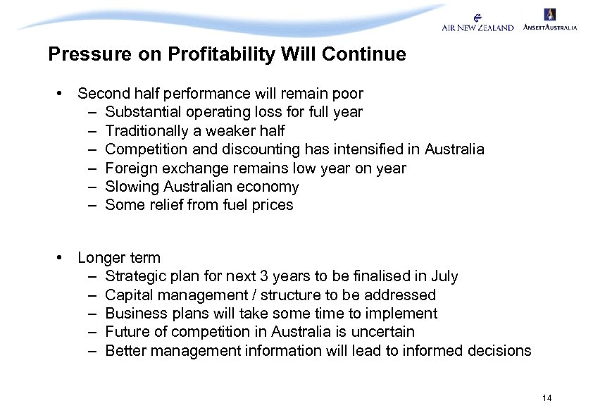 Pressure on Profitability Will Continue • Second half performance will remain poor – Substantial