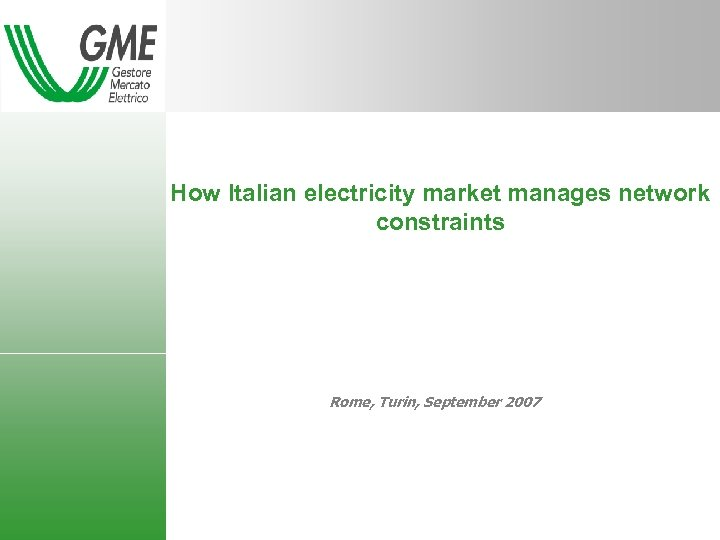 How Italian electricity market manages network constraints Rome, Turin, September 2007