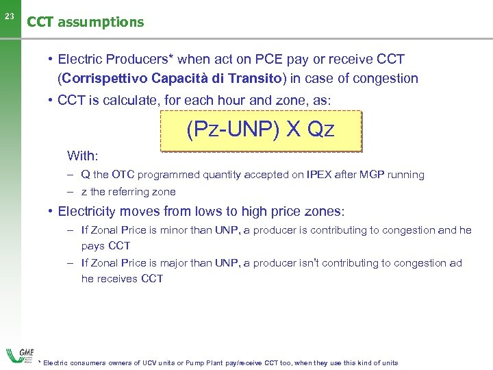 23 CCT assumptions • Electric Producers* when act on PCE pay or receive CCT