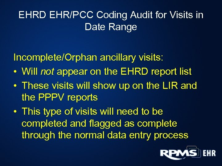 EHRD EHR/PCC Coding Audit for Visits in Date Range Incomplete/Orphan ancillary visits: • Will