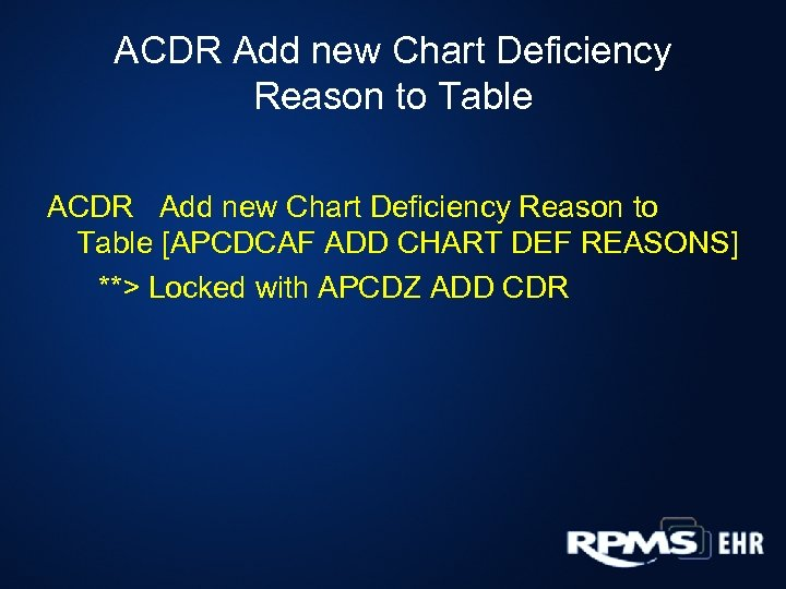 ACDR Add new Chart Deficiency Reason to Table [APCDCAF ADD CHART DEF REASONS] **>