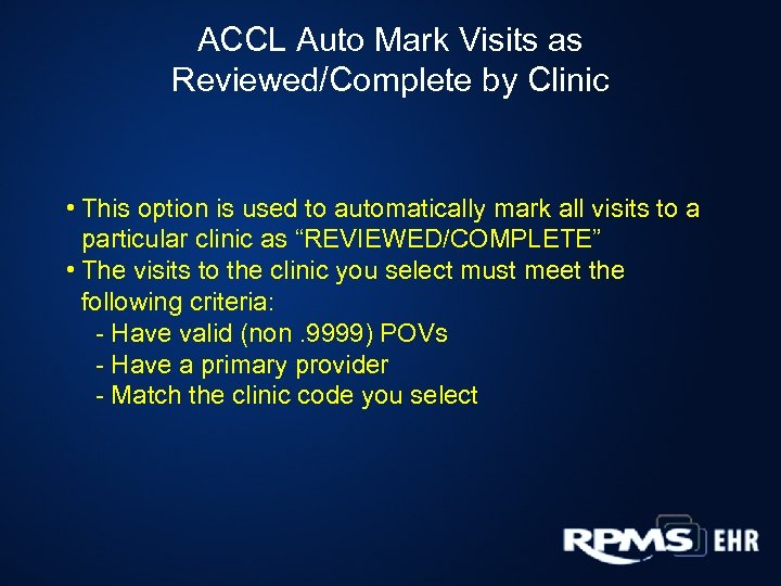 ACCL Auto Mark Visits as Reviewed/Complete by Clinic • This option is used to