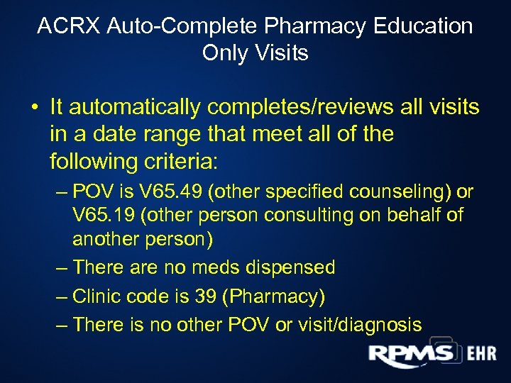ACRX Auto-Complete Pharmacy Education Only Visits • It automatically completes/reviews all visits in a