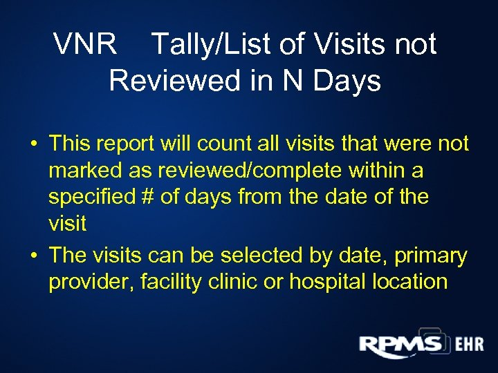 VNR Tally/List of Visits not Reviewed in N Days • This report will count