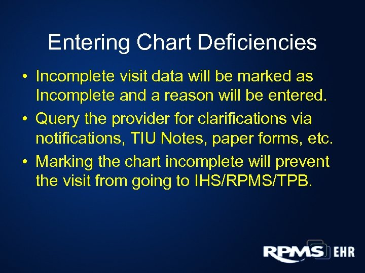 Entering Chart Deficiencies • Incomplete visit data will be marked as Incomplete and a