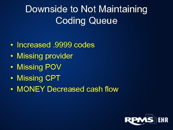 Downside to Not Maintaining Coding Queue • • • Increased. 9999 codes Missing provider