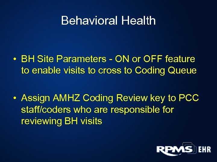Behavioral Health • BH Site Parameters - ON or OFF feature to enable visits