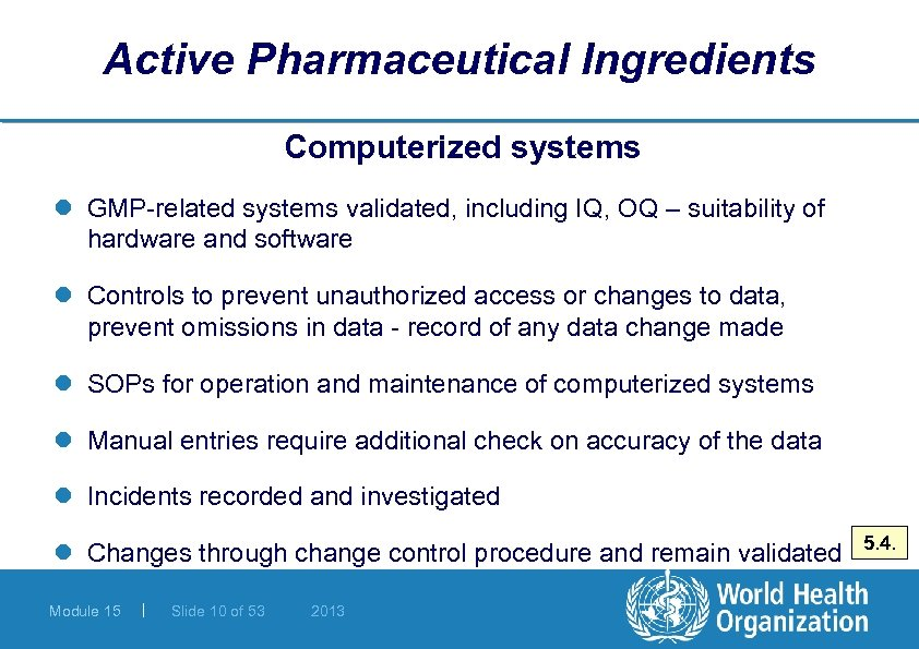 Active Pharmaceutical Ingredients Computerized systems l GMP-related systems validated, including IQ, OQ – suitability