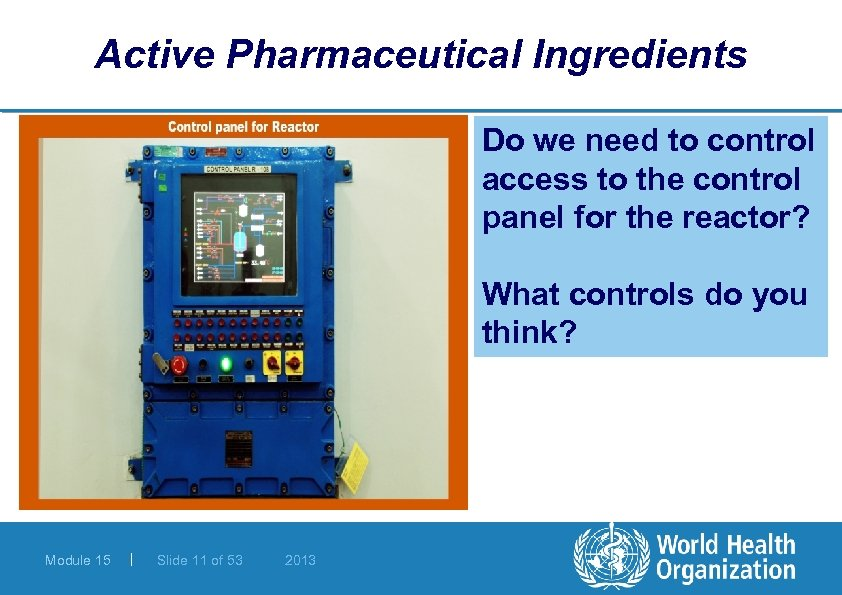 Active Pharmaceutical Ingredients Do we need to control access to the control panel for