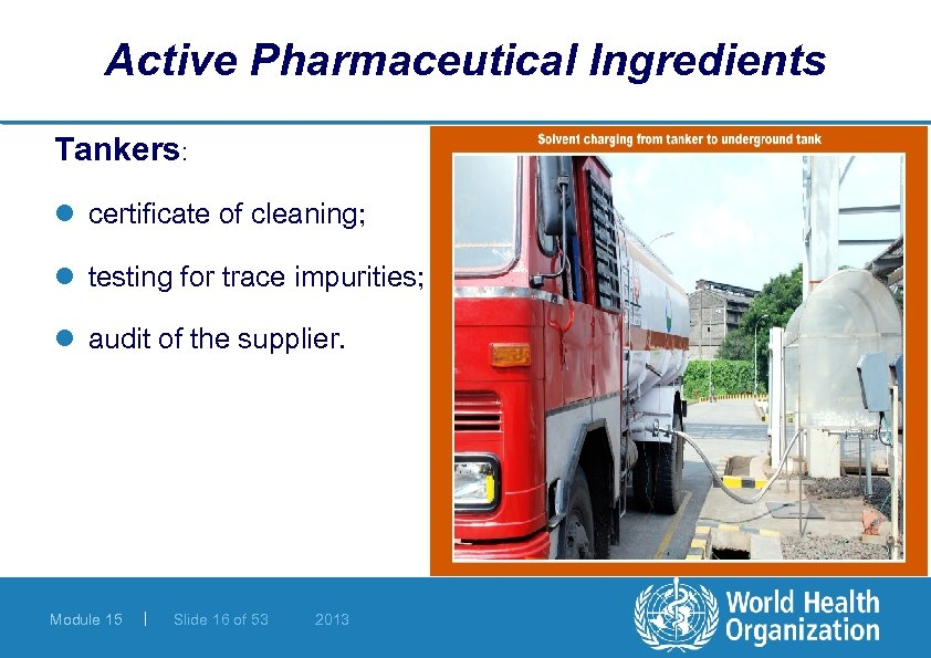 Active Pharmaceutical Ingredients Tankers: l certificate of cleaning; l testing for trace impurities; l