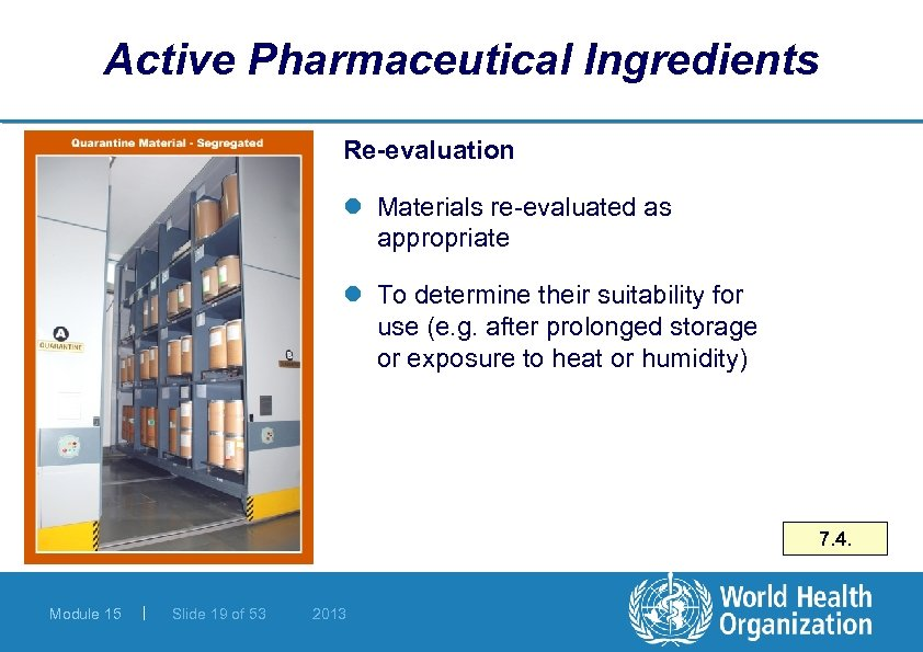 Active Pharmaceutical Ingredients Re-evaluation l Materials re-evaluated as appropriate l To determine their suitability