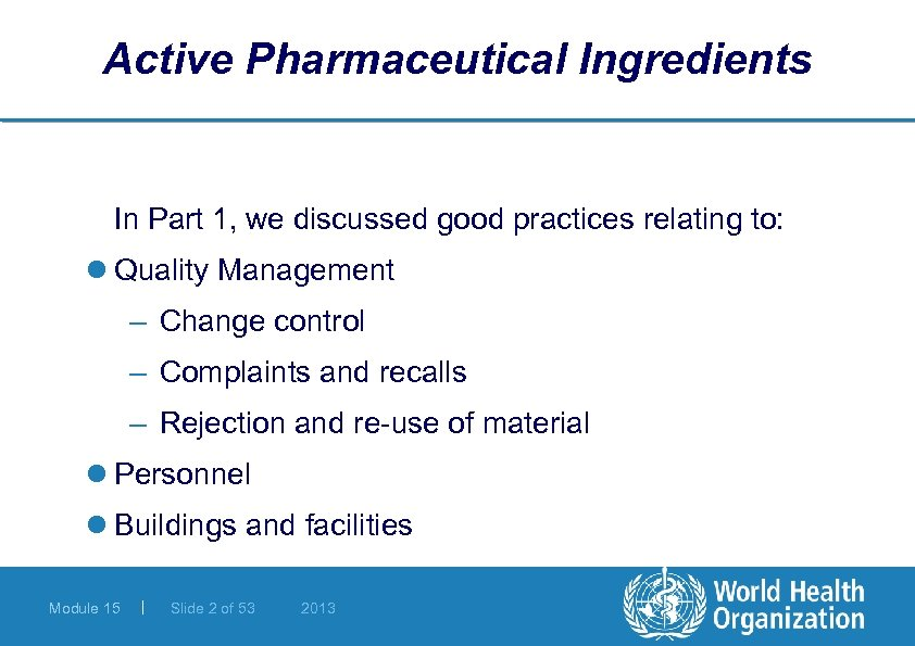 Active Pharmaceutical Ingredients In Part 1, we discussed good practices relating to: l Quality